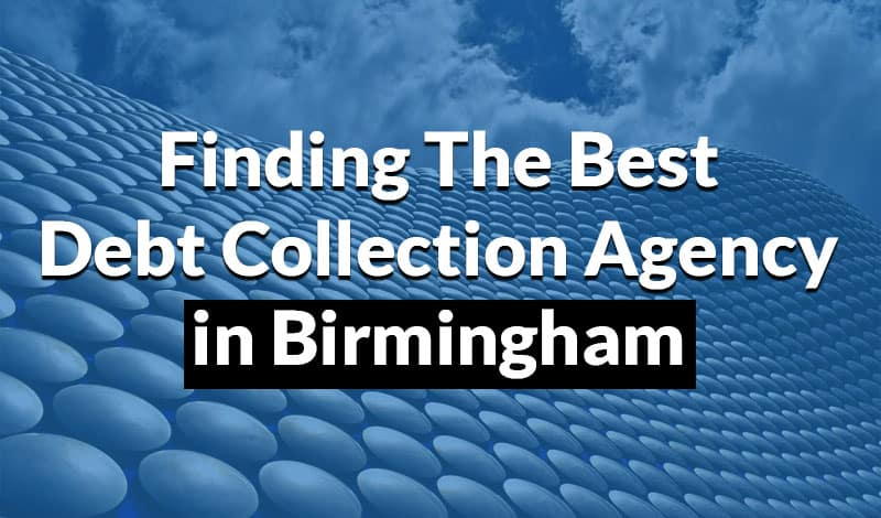Finding the best debt collection agency in Birmingham